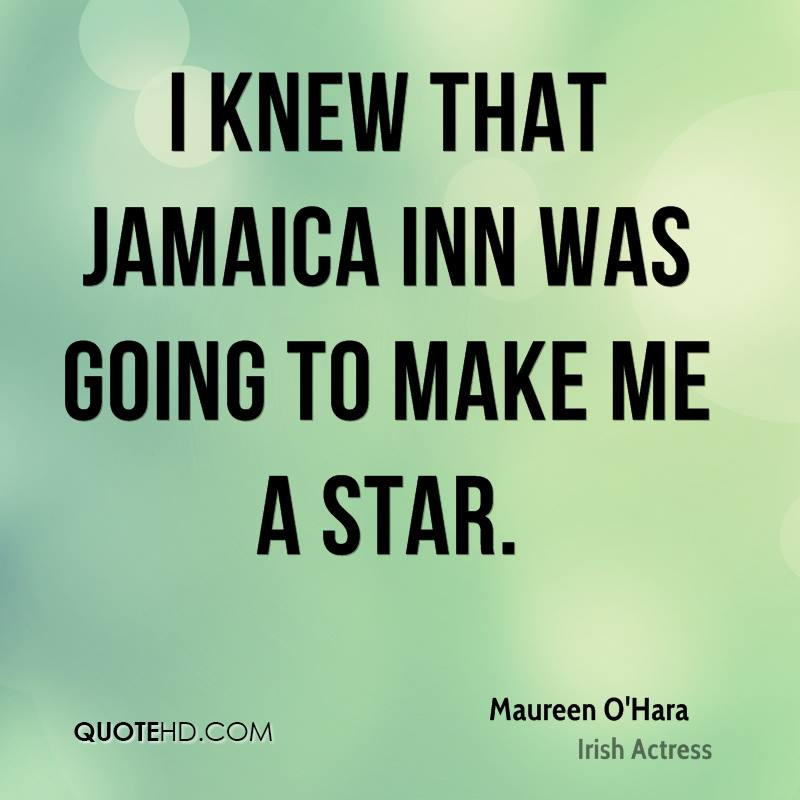 I knew that Jamaica Inn was going to make me a star.