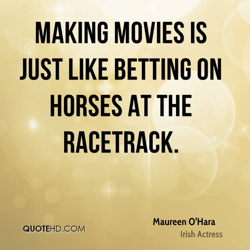 Making movies is just like betting on horses at the racetrack.