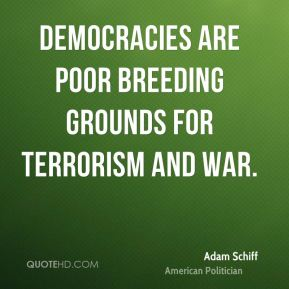 Democracies are poor breeding grounds for terrorism and war.