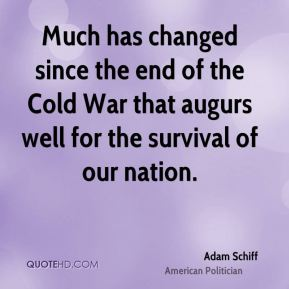 Much has changed since the end of the Cold War that augurs well for the survival of our nation.