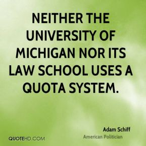 Adam Schiff - Neither the University of Michigan nor its law school uses a quota system.