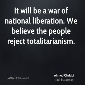 It will be a war of national liberation. We believe the people reject totalitarianism.
