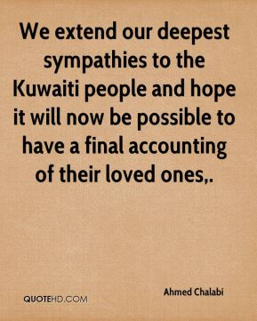 Ahmed Chalabi - We extend our deepest sympathies to the Kuwaiti people and hope it will now be possible to have a final accounting of their loved ones.