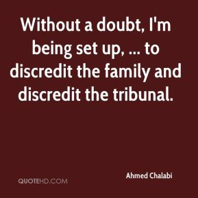 Ahmed Chalabi - Without a doubt, I'm being set up, ... to discredit the family and discredit the tribunal.