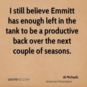 I still believe Emmitt has enough left in the tank to be a productive back over the next couple of seasons.