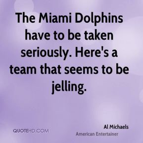 Al Michaels - The Miami Dolphins have to be taken seriously. Here's a team that seems to be jelling.