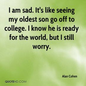 I am sad. It's like seeing my oldest son go off to college. I know he is ready for the world, but I still worry.