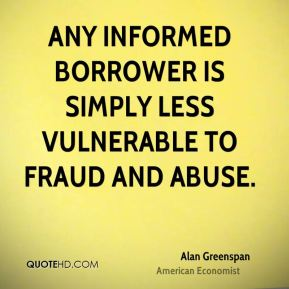 Any informed borrower is simply less vulnerable to fraud and abuse.
