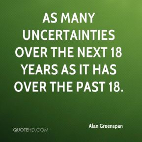as many uncertainties over the next 18 years as it has over the past 18.