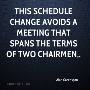 This schedule change avoids a meeting that spans the terms of two chairmen.