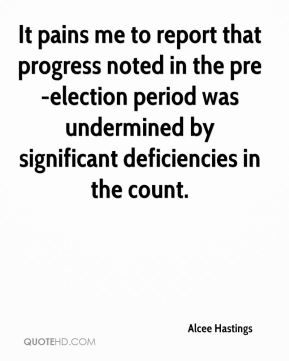 Alcee Hastings - It pains me to report that progress noted in the pre-election period was undermined by significant deficiencies in the count.