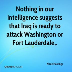 Alcee Hastings - Nothing in our intelligence suggests that Iraq is ready to attack Washington or Fort Lauderdale.