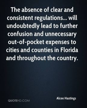 Alcee Hastings - The absence of clear and consistent regulations... will undoubtedly lead to further confusion and unnecessary out-of-pocket expenses to cities and counties in Florida and throughout the country.