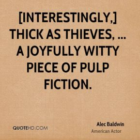 [Interestingly,] Thick As Thieves, ... a joyfully witty piece of pulp fiction.