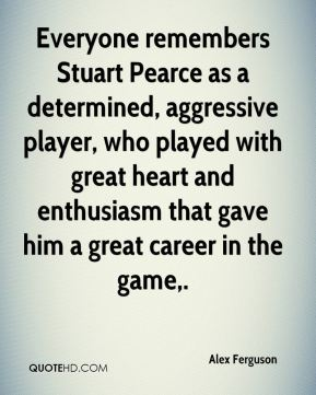 Everyone remembers Stuart Pearce as a determined, aggressive player, who played with great heart and enthusiasm that gave him a great career in the game.