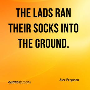 The lads ran their socks into the ground.