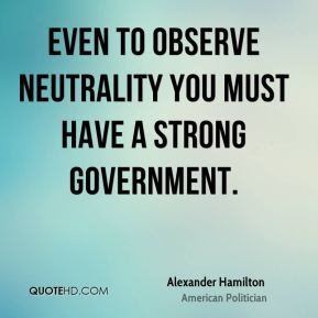 Even to observe neutrality you must have a strong government.