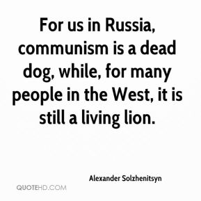 For us in Russia, communism is a dead dog, while, for many people in the West, it is still a living lion.
