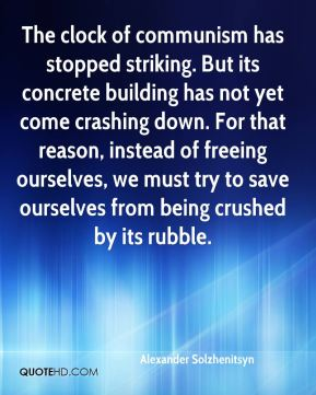 The clock of communism has stopped striking. But its concrete building has not yet come crashing down. For that reason, instead of freeing ourselves, we must try to save ourselves from being crushed by its rubble.