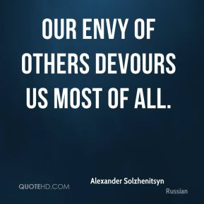 Our envy of others devours us most of all.