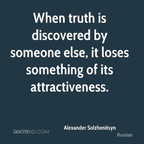 When truth is discovered by someone else, it loses something of its attractiveness.