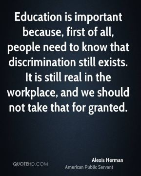 Education is important because, first of all, people need to know that discrimination still exists. It is still real in the workplace, and we should not take that for granted.
