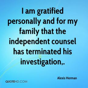 Alexis Herman - I am gratified personally and for my family that the independent counsel has terminated his investigation.