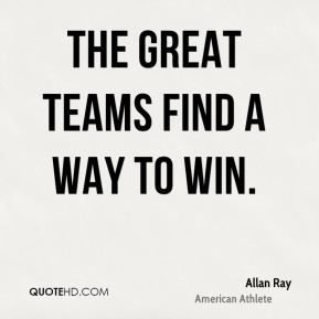 The great teams find a way to win.