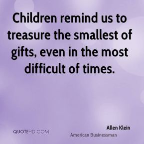 Children remind us to treasure the smallest of gifts, even in the most difficult of times.