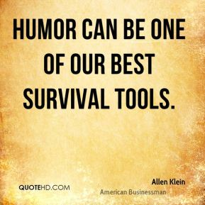 Humor can be one of our best survival tools.