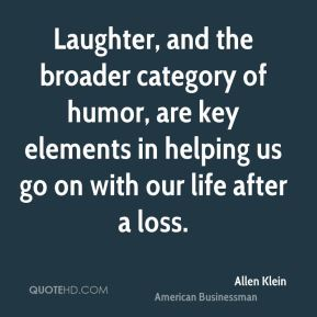 Laughter, and the broader category of humor, are key elements in helping us go on with our life after a loss.