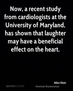 Allen Klein - Now, a recent study from cardiologists at the University of Maryland, has shown that laughter may have a beneficial effect on the heart.