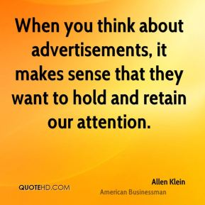 Allen Klein - When you think about advertisements, it makes sense that they want to hold and retain our attention.