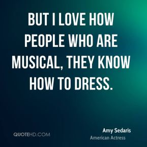 But I love how people who are musical, they know how to dress.