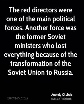 The red directors were one of the main political forces. Another force was the former Soviet ministers who lost everything because of the transformation of the Soviet Union to Russia.