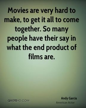 Movies are very hard to make, to get it all to come together. So many people have their say in what the end product of films are.