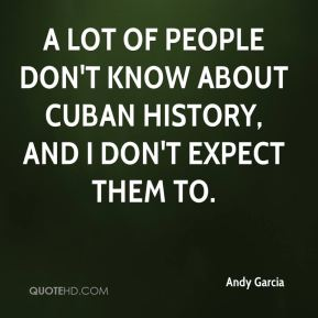 A lot of people don't know about Cuban history, and I don't expect them to.