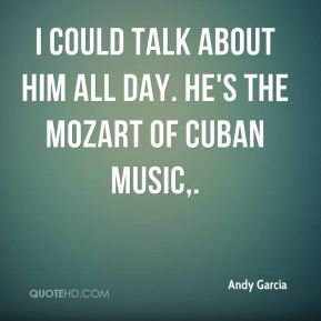 I could talk about him all day. He's the Mozart of Cuban music.