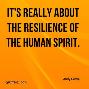 It's really about the resilience of the human spirit.