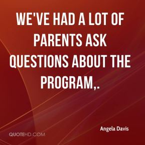 We've had a lot of parents ask questions about the program.