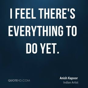 I feel there's everything to do yet.