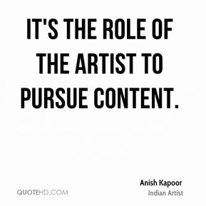 It's the role of the artist to pursue content.