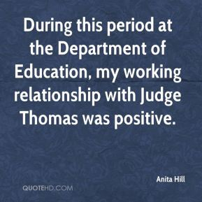 During this period at the Department of Education, my working relationship with Judge Thomas was positive.
