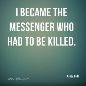 I became the messenger who had to be killed.