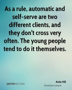 As a rule, automatic and self-serve are two different clients, and they don't cross very often. The young people tend to do it themselves.