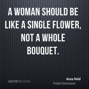 A woman should be like a single flower, not a whole bouquet.