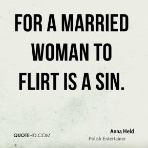 For a married woman to flirt is a sin.