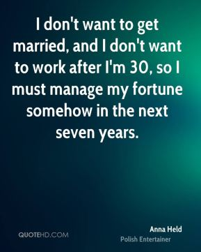 I don't want to get married, and I don't want to work after I'm 30, so I must manage my fortune somehow in the next seven years.