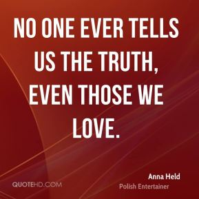 Anna Held - No one ever tells us the truth, even those we love.