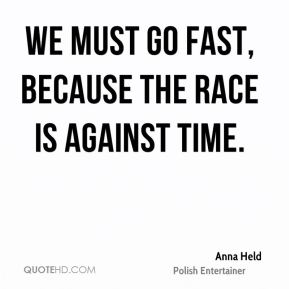 We must go fast, because the race is against time.